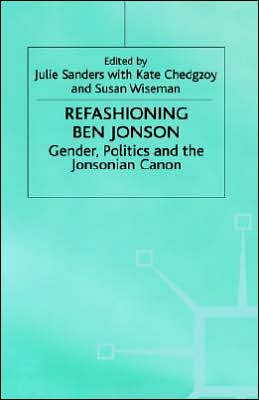 Refashioning Ben Jonson: Gender, Politics, and the Jonsonian Canon