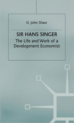 Sir Hans W. Singer: The Life and Work of a Development Economist