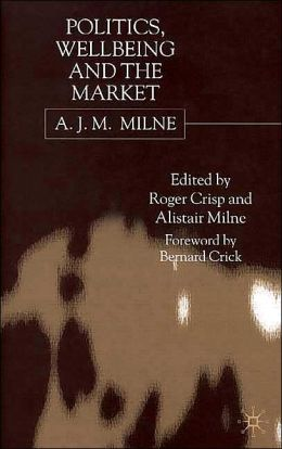 Politics,Wellbeing and the Market: A. J. M. Milne