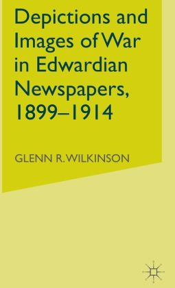 Depictions and Images of War in Edwardian Newspapers 1899-1914