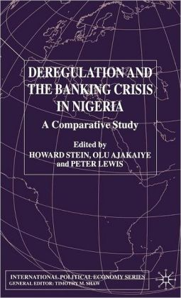Deregulation and the Banking Crisis in Nigeria: A Comparative Study (International Political Economy Series)