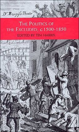 The Politics of the Excluded,C. 1500-1850 (Themes in Focus Series)