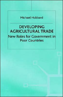 Developing Agricultural Trade (The Role of Government in Adjusting Economies Series): New Roles for Government in Poor Countries