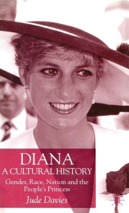 Diana,a Cultural History: Gender, Race, Nation and the People's Princess