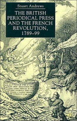 The British Periodical Press And French Revolution, 1789-99