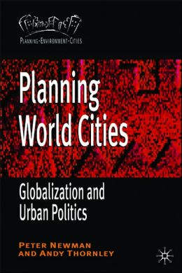 Planning World Cities: Globalization, Urban Governance and Policy Dilemmas