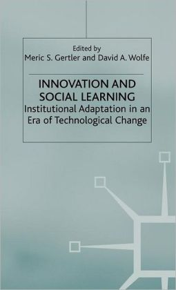 Innovation and Social Learning: Institutional Adaptation in an Era of Technological Change