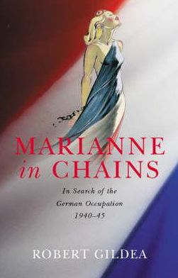 Marianne in Chains: In Search of the German Occupation, 1940-1945