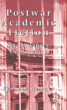 Postwar Academic Fiction: Satire, Ethics, Community
