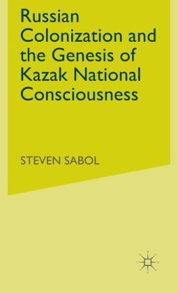 Russian Colonization of Central Asia and the Genesis of Kazak National Conscious