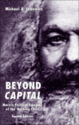 Beyond Capital: Marx's Political Economy of the Working Class