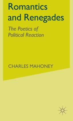 Romantics and Renegades: The Poetics of Political Reaction