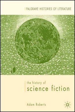 History of Science Fiction (Palgrave Histories of Literature Series, No. 1)
