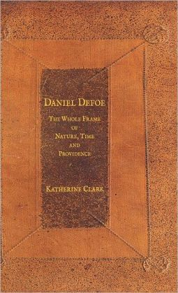 Daniel Defoe: The Whole Frame of Nature, Time and Providence