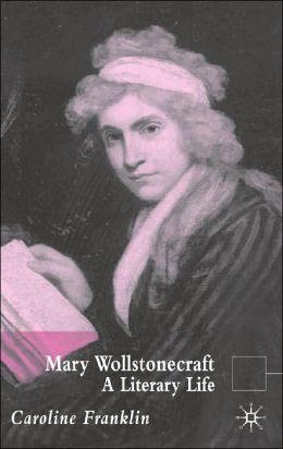 Mary Wollstonecraft: A Literary Life