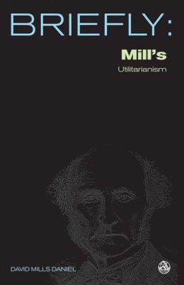Briefly: John Stuart Mill's Utilitarianism