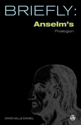 Briefly: Anselm's Proslogion with the Replies of Gaunilo and Anselm