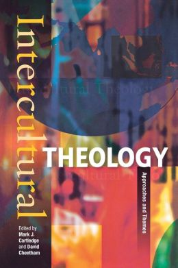 Intercultural Theology: Approaches And Themes