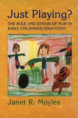 Just Playing?: The Role and Status of Play in Early Childhood Education