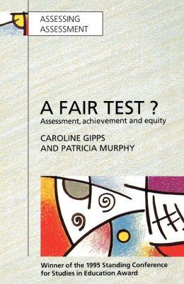 A Fair Test?: Assessment, Achievement and Equity