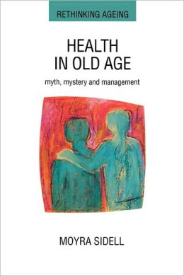 Health in Old Age: Myth, Mystery and Management