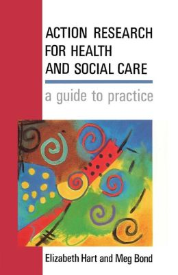 Action Research for Health and Social Care: A Guide to Practice