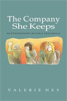 The Company She Keeps: An Ethnography of Girls' Friendship