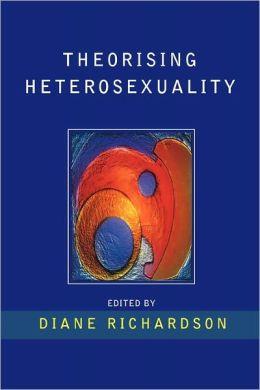 Theorizing Heterosexuality: Telling It Straight