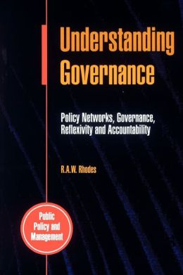 Understanding Governance: Policy Networks, Governance, Reflexitivity and Accountability