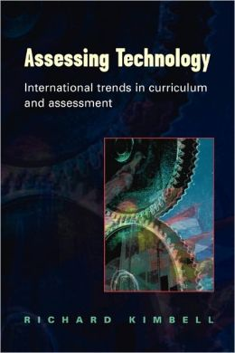 Assessing Technology: International Trends in Curriculum and Assessment: U. K. , Germany, U. S. A. , Taiwan and Australia