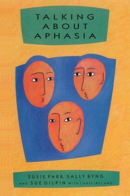 Talking about Aphasia: Living with Loss of Language after Stroke