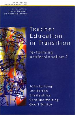 Teacher Education in Transition: Re-Forming Professionalism?