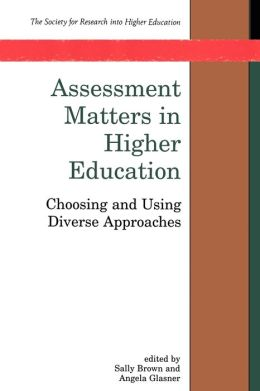 Assessment Matters in Higher Education: Choosing and Using Diverse Approaches (The Society for Research into Higher Education Series)