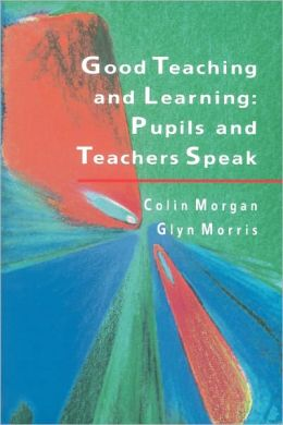 Good Teaching and Learning: Pupils and Teachers Speak