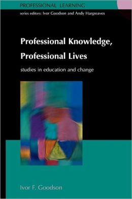 Professional Knowledge, Professional Lives (Professionsal Learning Series)