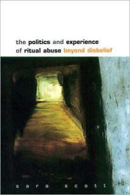 The Politics and Experience of Ritual Abuse: Beyond Disbelief