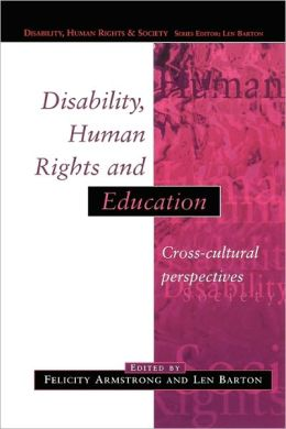Disability, Human Rights and Education: Cross Cultural Perspectives