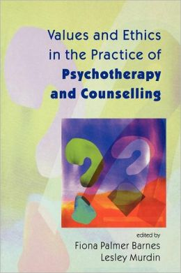 Values and Ethics in the Practice of Psychotherapy and Counselling