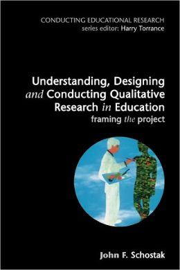 Understanding, Designing and Conducting Qualitative Research in Education: Framing the Project
