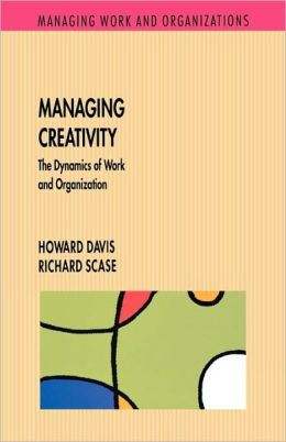 Managing Creativity: The Dynamics of Work and Organization