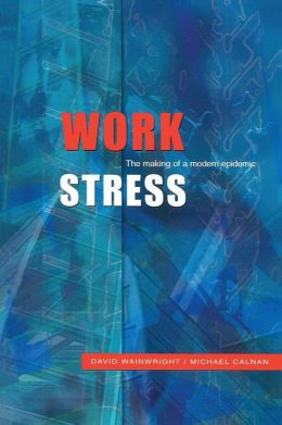 Work Stress: The Making of a Modern Epidemic
