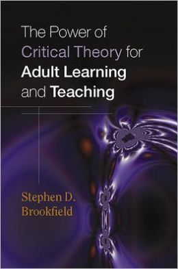 The Power of Critical Theory for Adult Learning And Teaching.