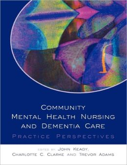 Community Mental Health Nursing and Dementia Care: Practice Perspectives