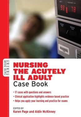 Nursing the Acutely Ill Adult: Case Book. Karen Page, Aidin McKinney