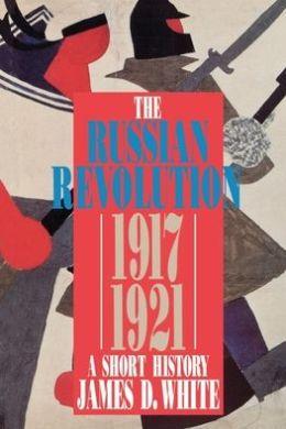 The Russian Revolution 1917-1921: A Short History