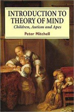 Introduction to Theory of Mind: Children, Autism and Apes