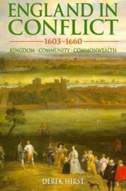 England in Conflict, 1603-1660: Kingdom, Community, Commonwealth