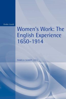Women's Work: The English Experience 1650-1914