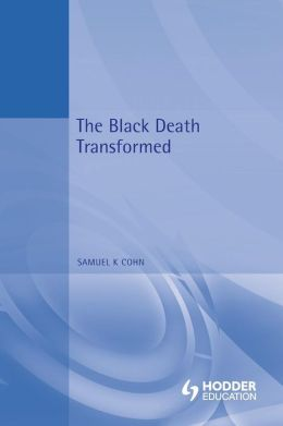 The Black Death Transformed: Disease and Culture in Early Renaissance Europe