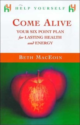 Come Alive: Your Six Point Plan for Lasting Health and Energy